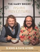 The Hairy Bikers' Asian Adventure - Over 100 Amazing Recipes from the Kitchens of Asia to Cook at Home ebook by Hairy Bikers