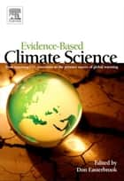 Evidence-Based Climate Science ebook by Don Easterbrook