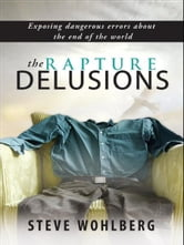 The Rapture Delusions ebook by Steve Wohlberg