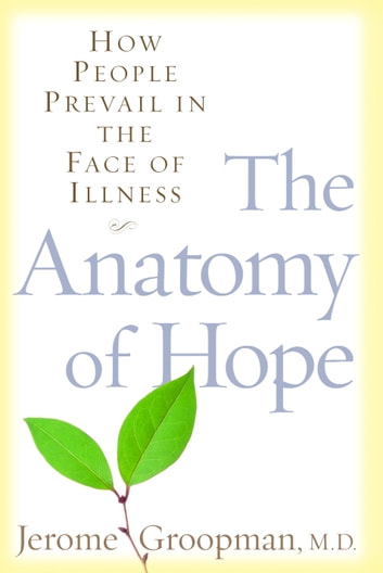 The Anatomy of Hope - How People Prevail in the Face of Illness ebook by Jerome Groopman