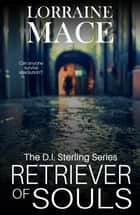 Retriever of Souls - The DI Sterling Series ebook by Lorraine Mace