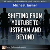 Shifting from YouTube to Ustream and Beyond ebook by Michael Tasner
