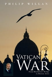 The Vatican at War - From Blackfriars Bridge to Buenos Aires ebook by Philip Willan