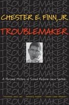 Troublemaker ebook by Chester E. Finn Jr.