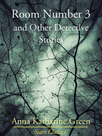 Room Number 3 and Other Detective Stories eBook by Anna Katharine Green