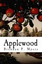 Applewood - Applewood, #1 ebook by Brendan P. Myers
