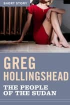 The People Of The Sudan - Short Story ebook by Greg Hollingshead