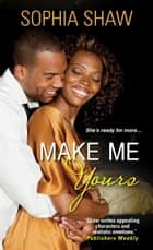 Make Me Yours ebook by Sophia Shaw