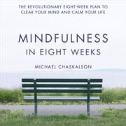 Mindfulness in Eight Weeks: The revolutionary 8 week plan to clear your mind and calm your life オーディオブック by Michael Chaskalson