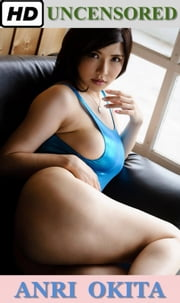 Pornstar - Anri Okita - Uncensored - Nude Erotic Picture Collection (HD - 138 pics) ebook by Hao Kun