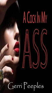 A Cock In My Ass ebook by Gerri Peeples