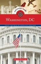 Historical Tours Washington, DC - Trace the Path of America's Heritage ebook by Randi Minetor