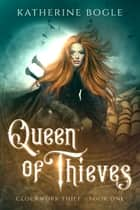 Queen of Thieves ebook by Katherine Bogle