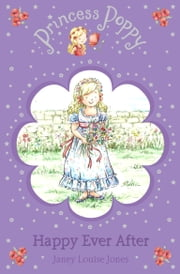Princess Poppy: Happy Ever After ebook by Janey Louise Jones,Samantha Chaffey