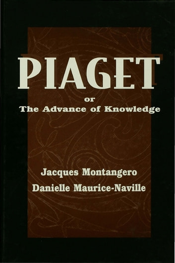 Piaget Or the Advance of Knowledge - An Overview and Glossary ebook by Jacques Montangero,Danielle Maurice-Naville