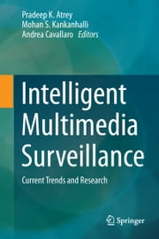 Intelligent Multimedia Surveillance - Current Trends and Research ebook by Pradeep K. Atrey,Mohan Kankanhalli,Andrea Cavallaro
