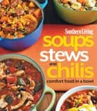 Southern Living Soups, Stews and Chilis ebook by The Editors of Southern Living