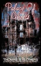 Palace of Ghosts ebook by Thomas S. Flowers