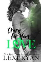 Crazy for Your Love ebook by
