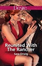 Reunited With The Rancher 電子書 by Sara Orwig