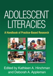 Adolescent Literacies - A Handbook of Practice-Based Research ebook by Kathleen A. Hinchman, PhD,Deborah A. Appleman, PhD,Donna E. Alvermann