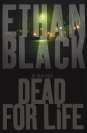 Dead for Life - A Novel ebook by Ethan Black