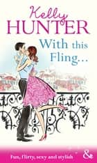 With This Fling... (Mills & Boon Modern Heat) ebook by Kelly Hunter