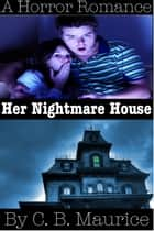 Her Nightmare House ebook by C. B. Maurice