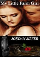 My Little Farm Girl ebook by Jordan Silver