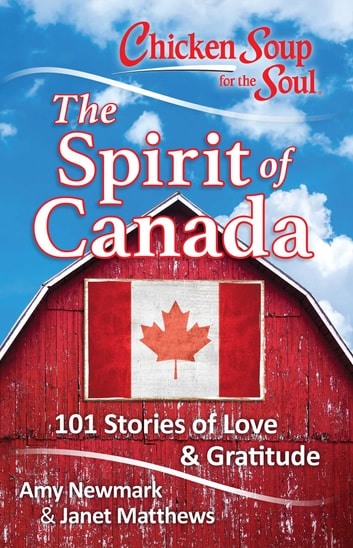 Chicken Soup for the Soul: The Spirit of Canada - 101 Stories about What Makes Canada Great ebook by Amy Newmark
