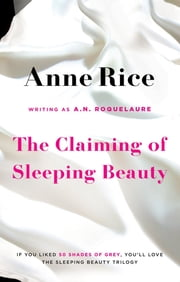 The Claiming Of Sleeping Beauty - Number 1 in series ebook by A.N. Roquelaure, Anne Rice
