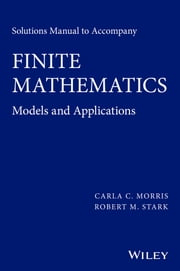 Solutions Manual to Accompany Finite Mathematics - Models and Applications ebook by Carla C. Morris,Robert M. Stark