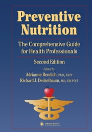 Preventive Nutrition - The Comprehensive Guide for Health Professionals ebook by Adrianne Bendich,Richard J. Deckelbaum