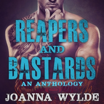 Reapers and Bastards - A Reapers MC Anthology audiobook by Joanna Wylde