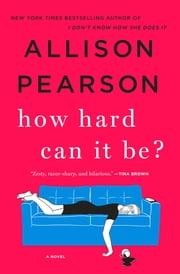 How Hard Can It Be? - A Novel ebook by Allison Pearson