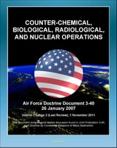Air Force Doctrine Document 3-40: Counter-Chemical, Biological, Radiological, and Nuclear Operations (CBRN) - Proliferation Prevention, Strategic Enablers, Detection and Monitoring ebook by Progressive Management
