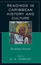 Readings in Caribbean History and Culture - Breaking Ground ebook by Dalea Bean, Eldon V. Birthwright, Trevor Burnard,...