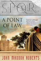 SPQR X: A Point of Law - A Mystery ebook by John Maddox Roberts
