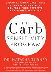 The Carb Sensitivity Program - Discover Which Carbs Will Curb Your Cravings, Control Your Appetite, and Banish Belly Fat ebook by Natasha Turner