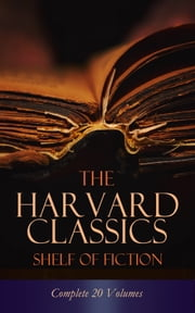 The Harvard Classics Shelf of Fiction - Complete 20 Volumes - The Great Classics of World Literature: Notre Dame, Pride and Prejudice, David Copperfield, The Sorrows of Young Werther, Anna Karenina… ebook by Henry Fielding, Laurence Sterne, Jane Austen,...