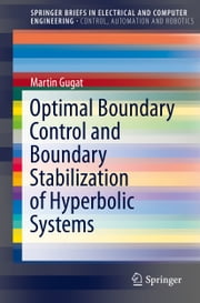 Optimal Boundary Control and Boundary Stabilization of Hyperbolic Systems ebook by Martin Gugat