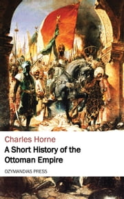 A Short History of the Ottoman Empire ebook by Charles Horne