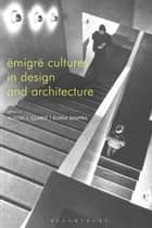 Émigré Cultures in Design and Architecture ebook by Alison Clarke, Elana Shapira
