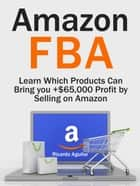 Amazon Fba: Learn Which Products Can Bring you +$65,000 Profit by Selling on Amazon ebook by Ricardo Aguilar