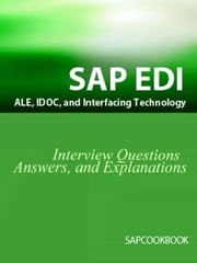 SAP ALE, IDOC, EDI, and Interfacing Technology Questions, Answers, and Explanations: SAP EDI FAQ ebook by Sanchez, Terry