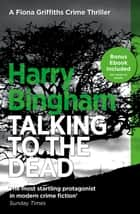 Talking to the Dead - Fiona Griffiths Crime Thriller Series Book 1 ebook by Harry Bingham