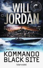 Kommando Black Site - Thriller 電子書籍 by Will Jordan, Wolfgang Thon