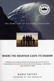 Where the Mountain Casts Its Shadow - The Dark Side of Extreme Adventure ebook by Maria Coffey