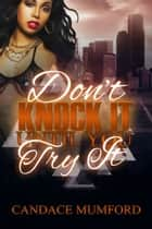 Don't Knock It.Till You Try It ( A Short Story ) ebook by Candace Mumford