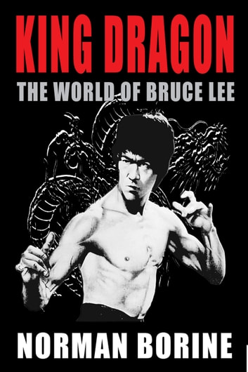 King Dragon: The World of Bruce Lee ebook by Norman Borine